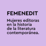 Plus d'informations sur FEMENEDIT. Mujeres Editoras en la historia de la literatura contemporánea