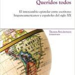 Más información sobre Queridos todos: el intercambio epistolar transatlántico en la literatura hispánica.